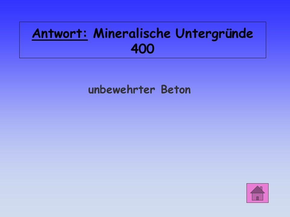 Antwort: Mineralische Untergründe 400