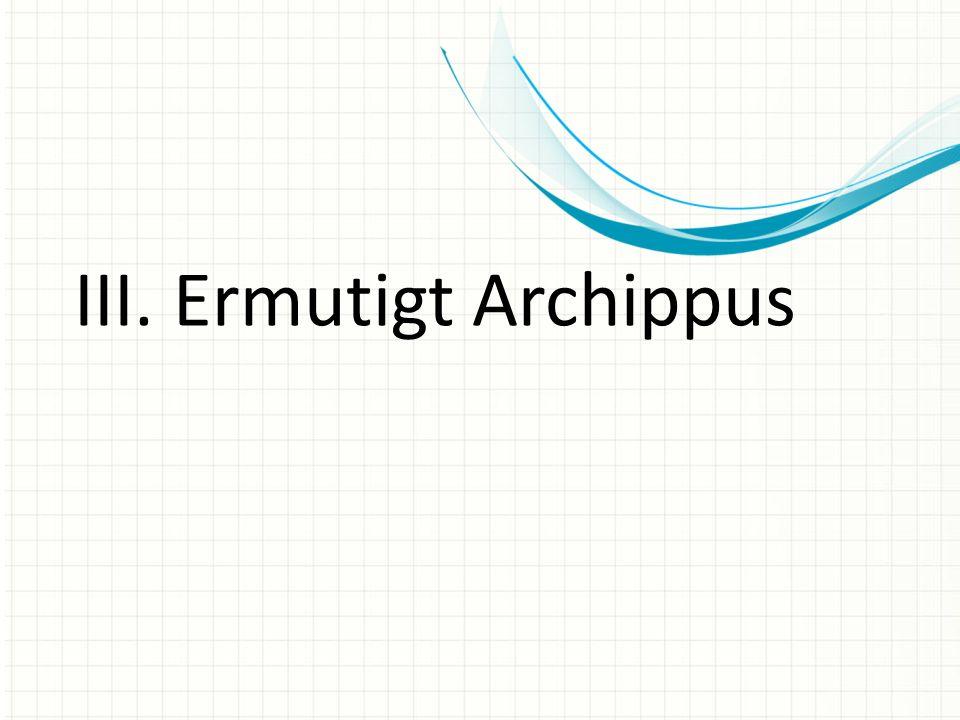 III. Ermutigt Archippus
