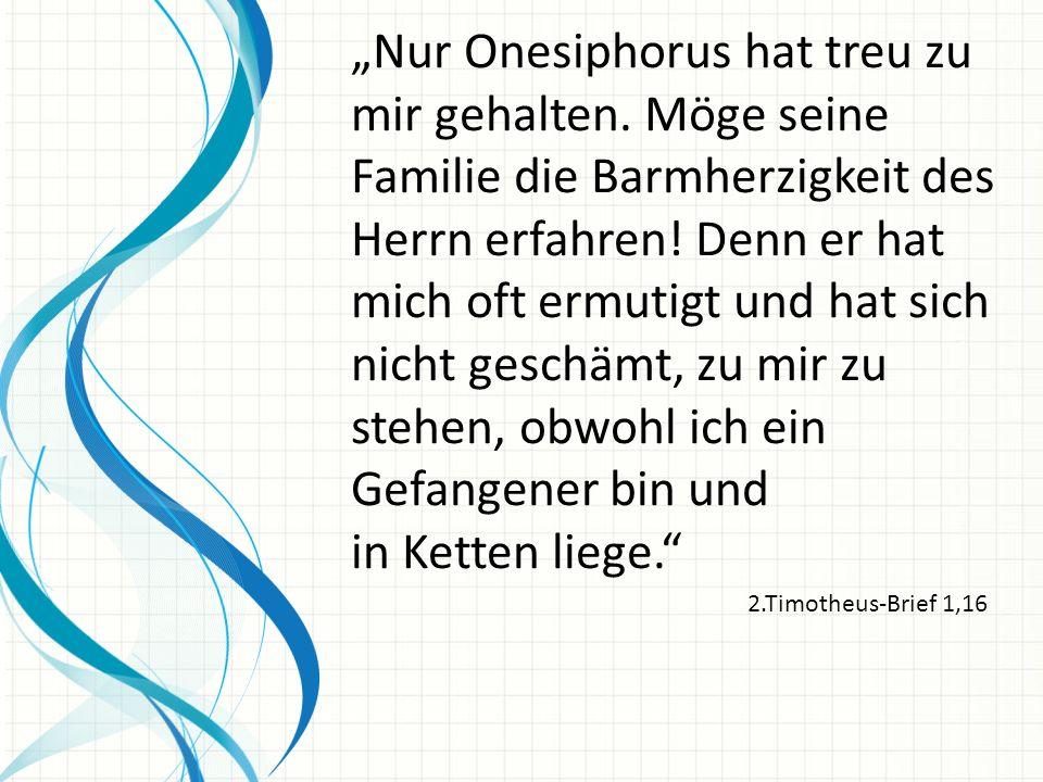 """""""Nur Onesiphorus hat treu zu mir gehalten"""