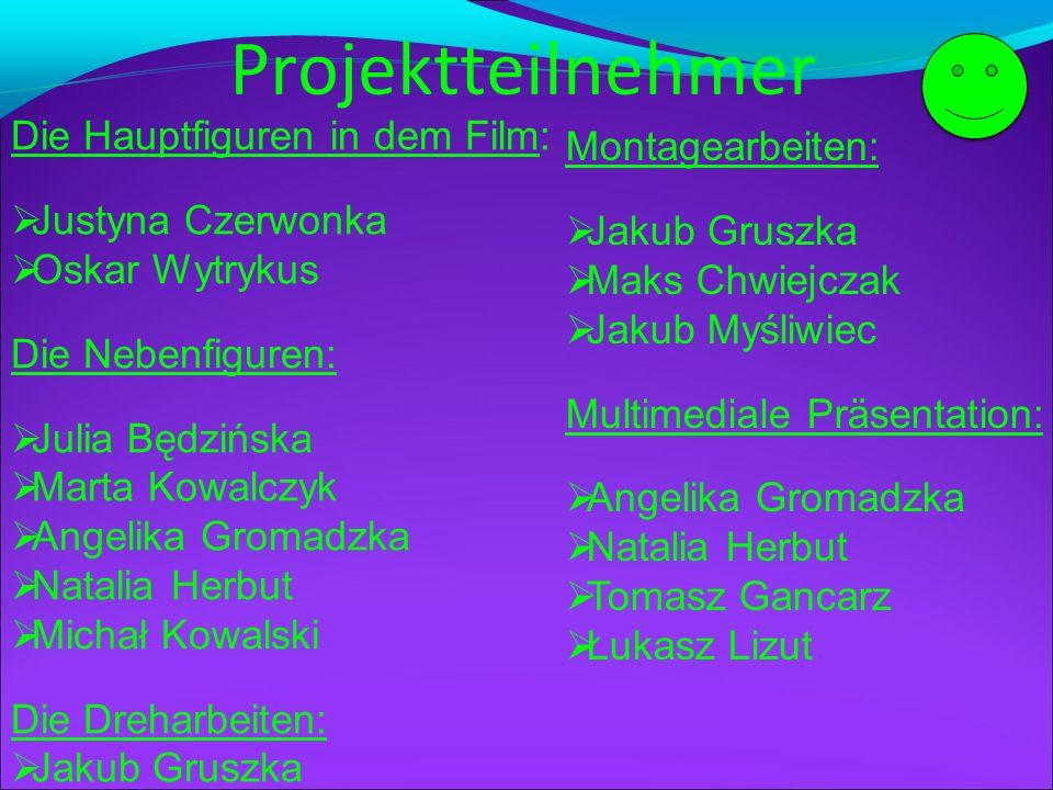 Projektteilnehmer Die Hauptfiguren in dem Film: Montagearbeiten: