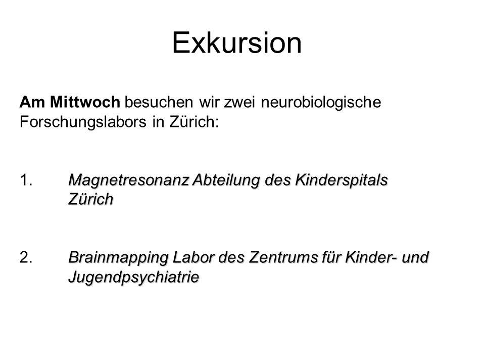Exkursion Am Mittwoch besuchen wir zwei neurobiologische Forschungslabors in Zürich: 1. Magnetresonanz Abteilung des Kinderspitals Zürich.