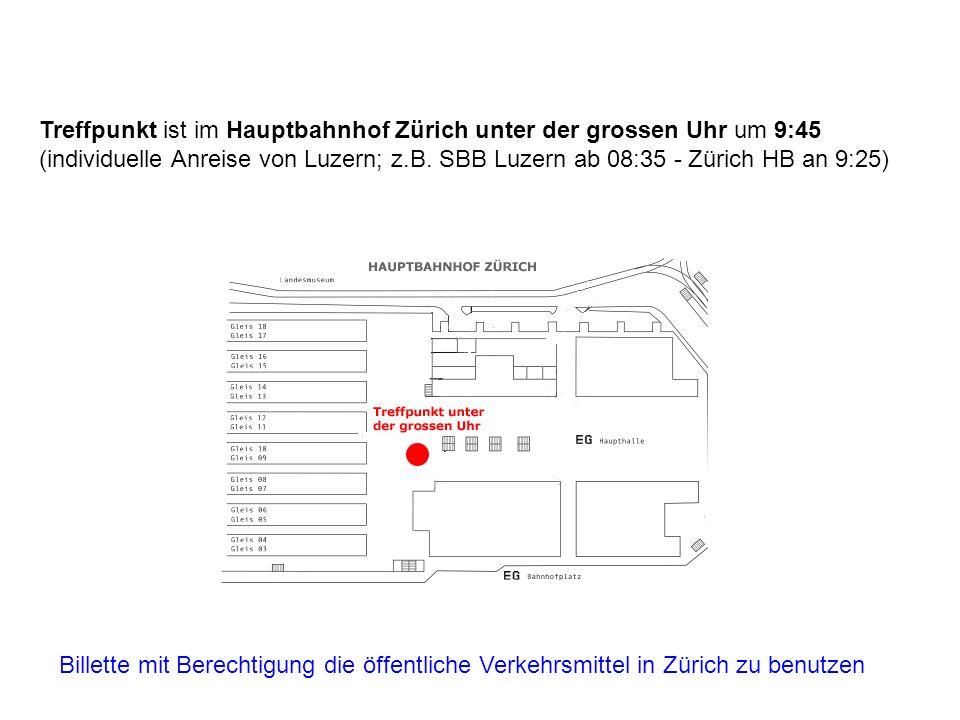 Treffpunkt ist im Hauptbahnhof Zürich unter der grossen Uhr um 9:45 (individuelle Anreise von Luzern; z.B. SBB Luzern ab 08:35 - Zürich HB an 9:25)