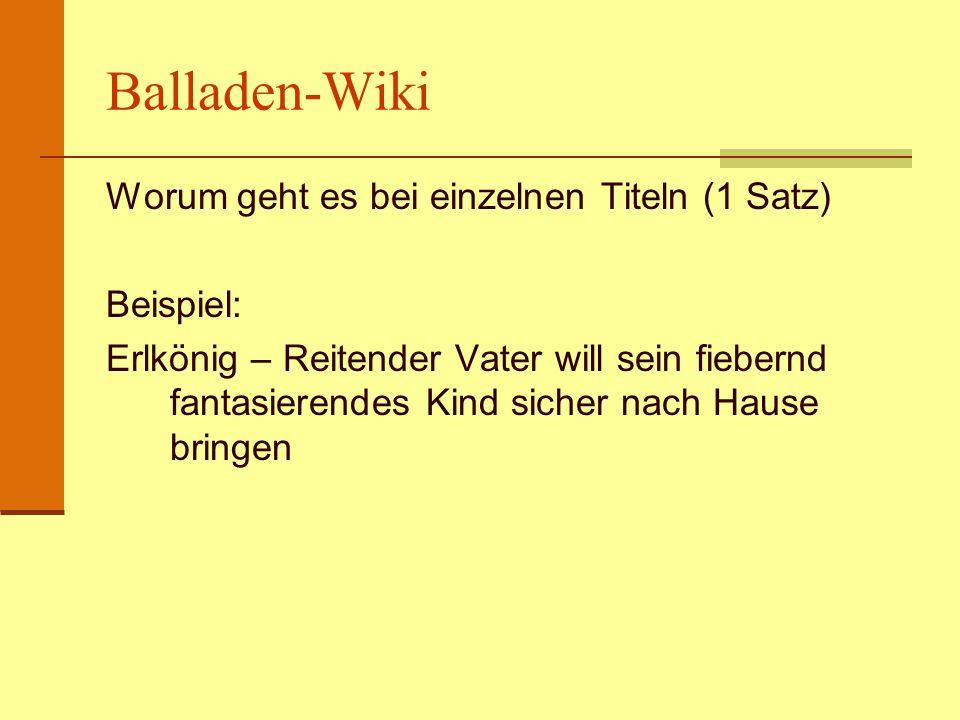 Balladen-Wiki Worum geht es bei einzelnen Titeln (1 Satz) Beispiel: