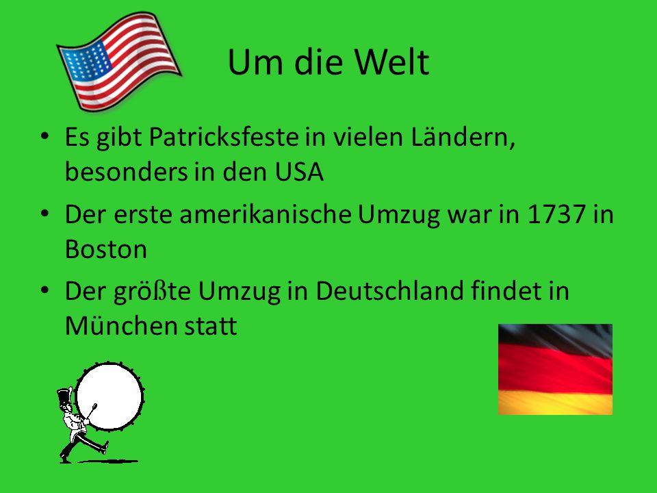 Um die Welt Es gibt Patricksfeste in vielen Ländern, besonders in den USA. Der erste amerikanische Umzug war in 1737 in Boston.