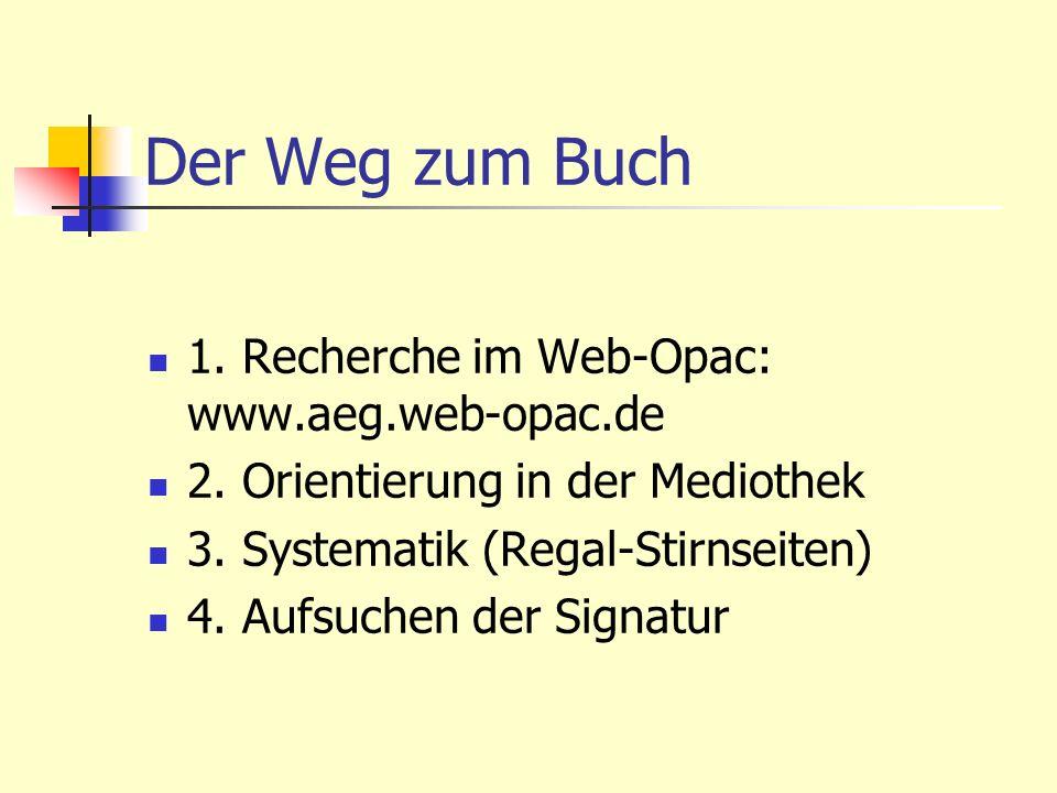 Der Weg zum Buch 1. Recherche im Web-Opac: www.aeg.web-opac.de