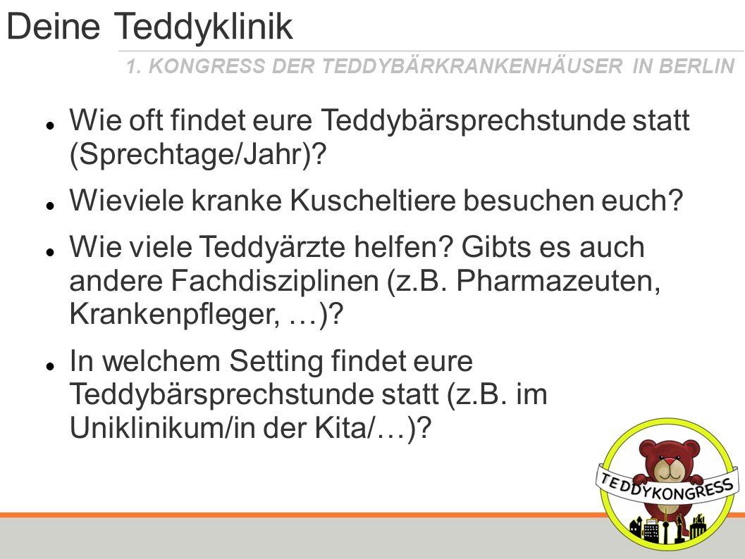 Deine Teddyklinik Wie oft findet eure Teddybärsprechstunde statt (Sprechtage/Jahr) Wieviele kranke Kuscheltiere besuchen euch