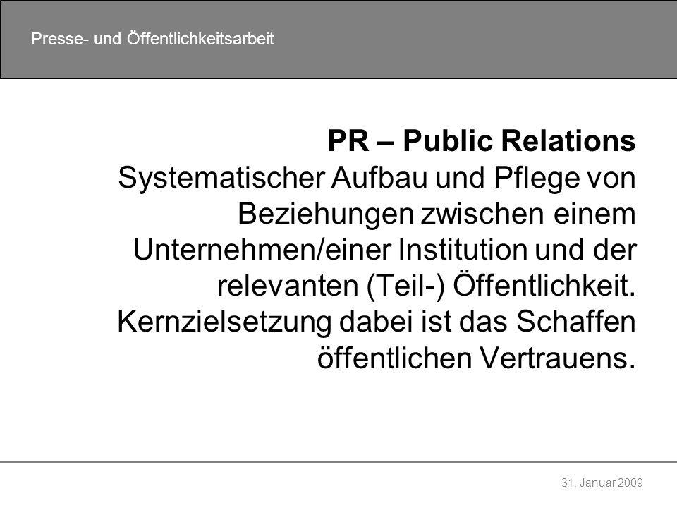 PR – Public Relations Systematischer Aufbau und Pflege von Beziehungen zwischen einem Unternehmen/einer Institution und der relevanten (Teil-) Öffentlichkeit.