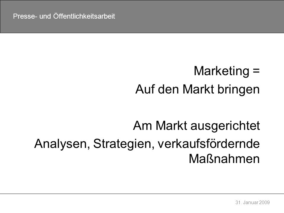 Marketing = Auf den Markt bringen. Am Markt ausgerichtet.