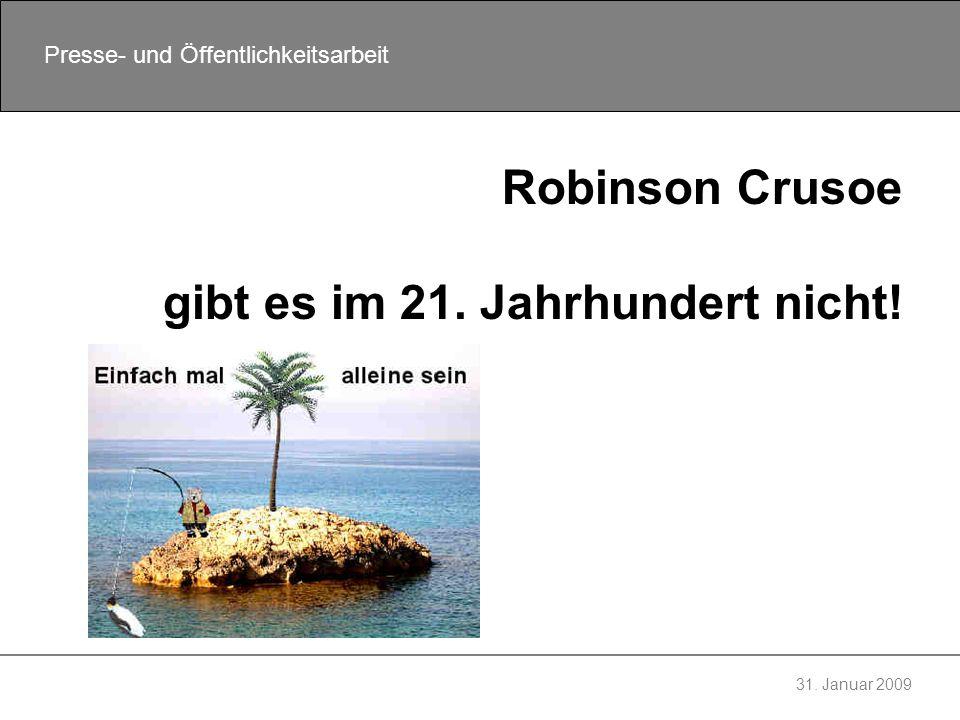 Robinson Crusoe gibt es im 21. Jahrhundert nicht!
