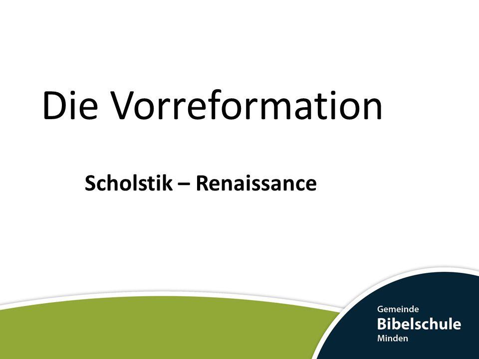Die Vorreformation Scholstik – Renaissance