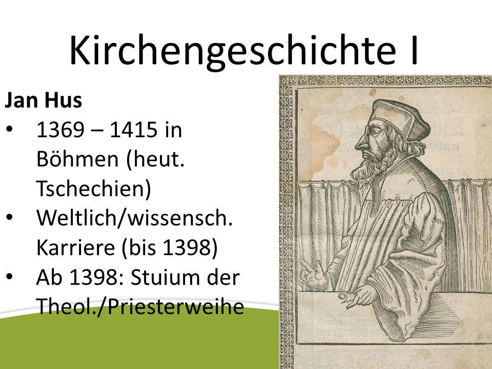 Kirchengeschichte I Jan Hus 1369 – 1415 in Böhmen (heut. Tschechien)