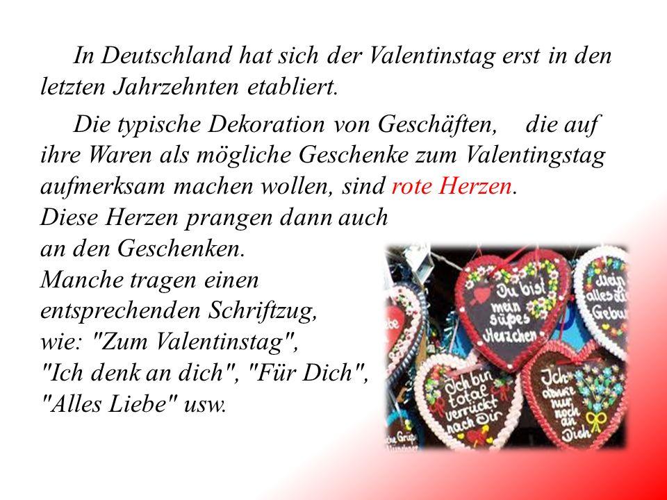 In Deutschland hat sich der Valentinstag erst in den letzten Jahrzehnten etabliert.