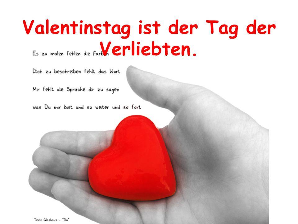Valentinstag ist der Tag der Verliebten.