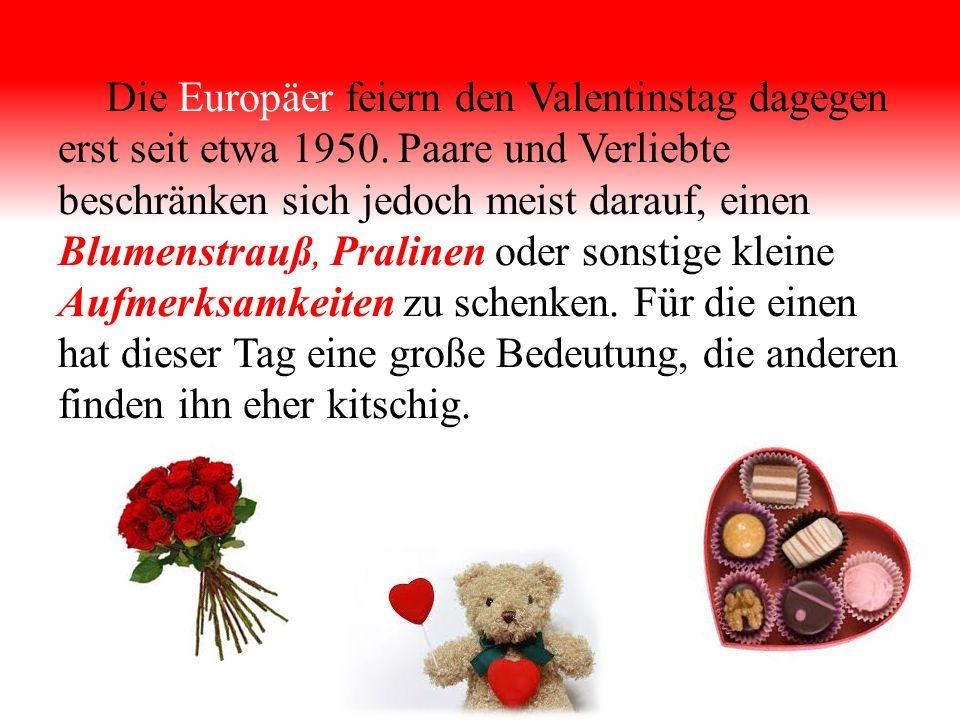 Die Europäer feiern den Valentinstag dagegen erst seit etwa 1950