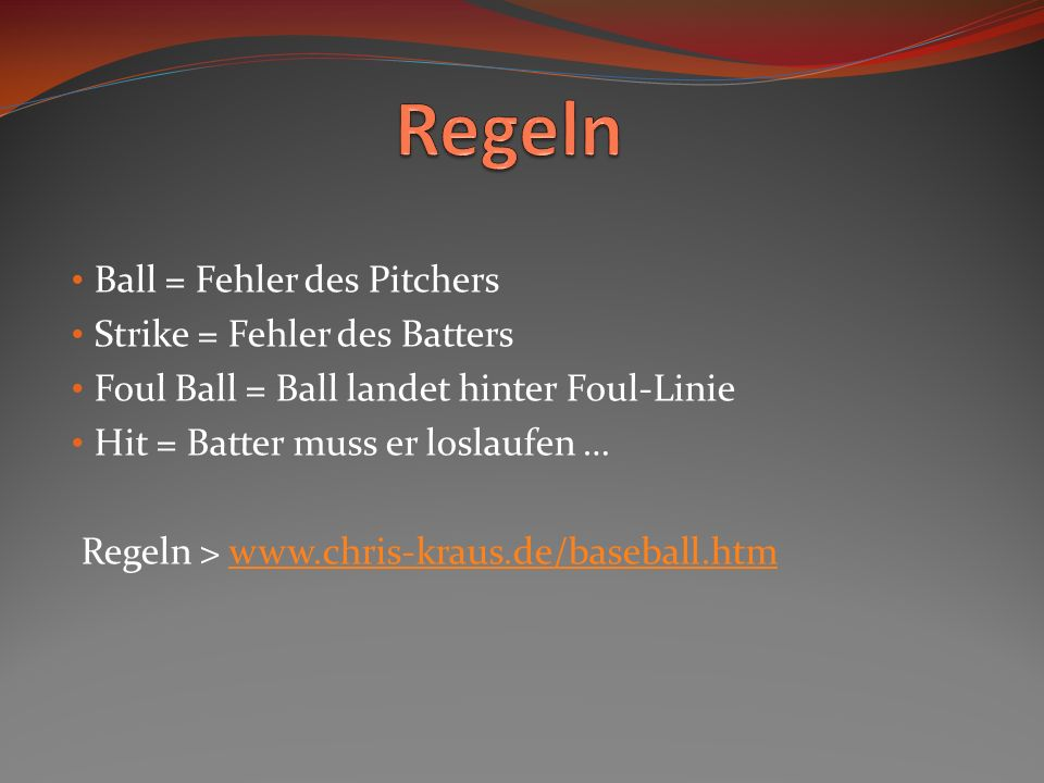 Regeln Ball = Fehler des Pitchers Strike = Fehler des Batters