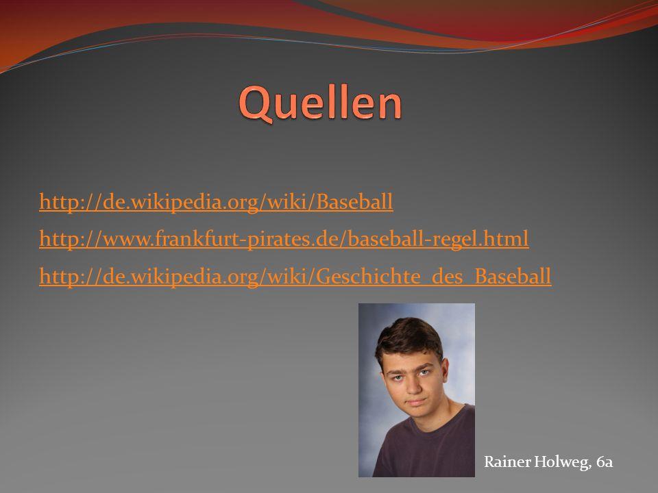 Quellen http://de.wikipedia.org/wiki/Baseball