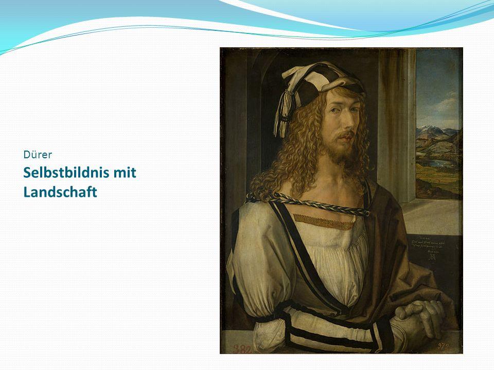 Dürer Selbstbildnis mit Landschaft