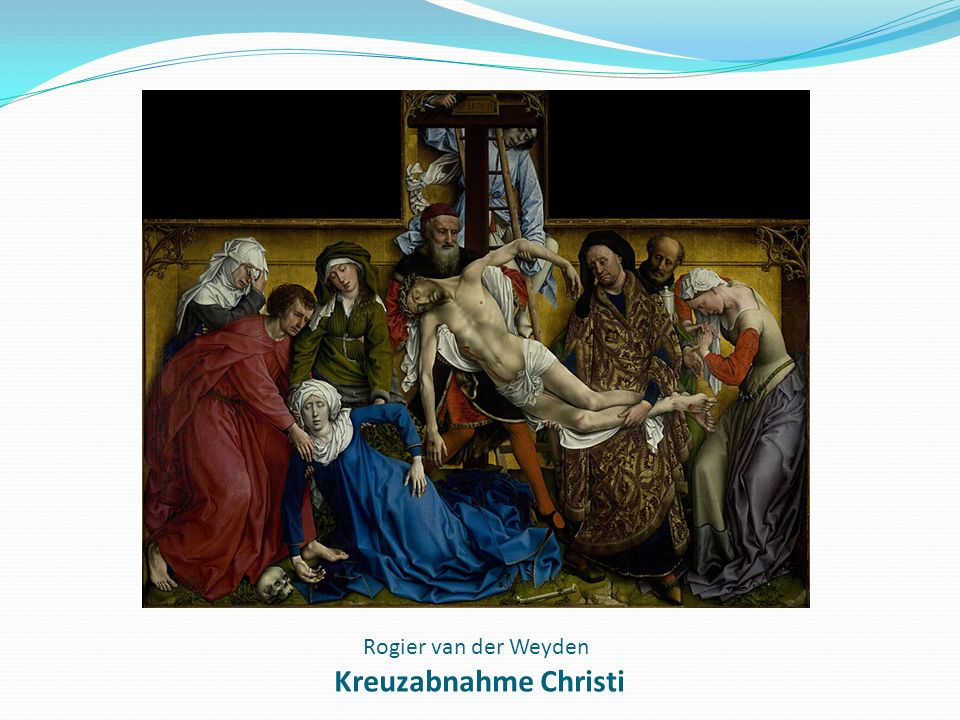 Rogier van der Weyden Kreuzabnahme Christi
