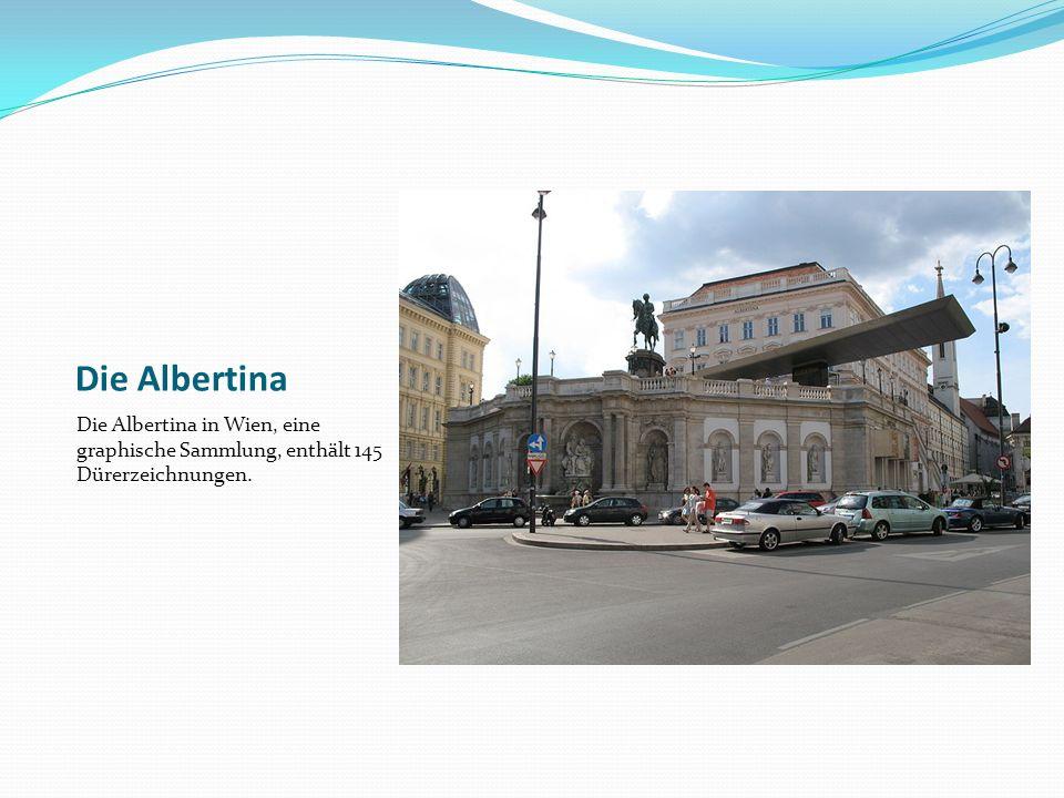 Die Albertina Die Albertina in Wien, eine graphische Sammlung, enthält 145 Dürerzeichnungen.
