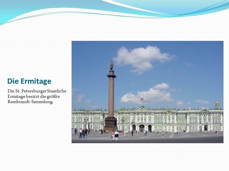 Die Ermitage Die St. Petersburger Staatliche Ermitage besitzt die größte Rembrandt-Sammlung.