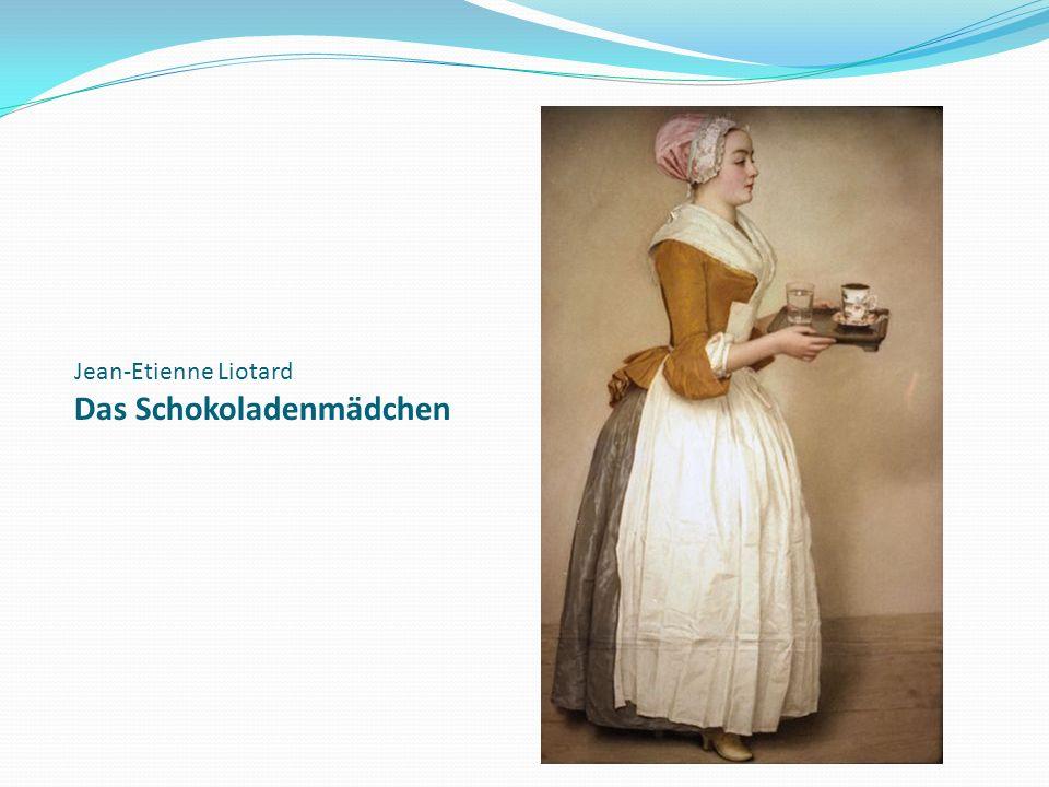 Jean-Etienne Liotard Das Schokoladenmädchen