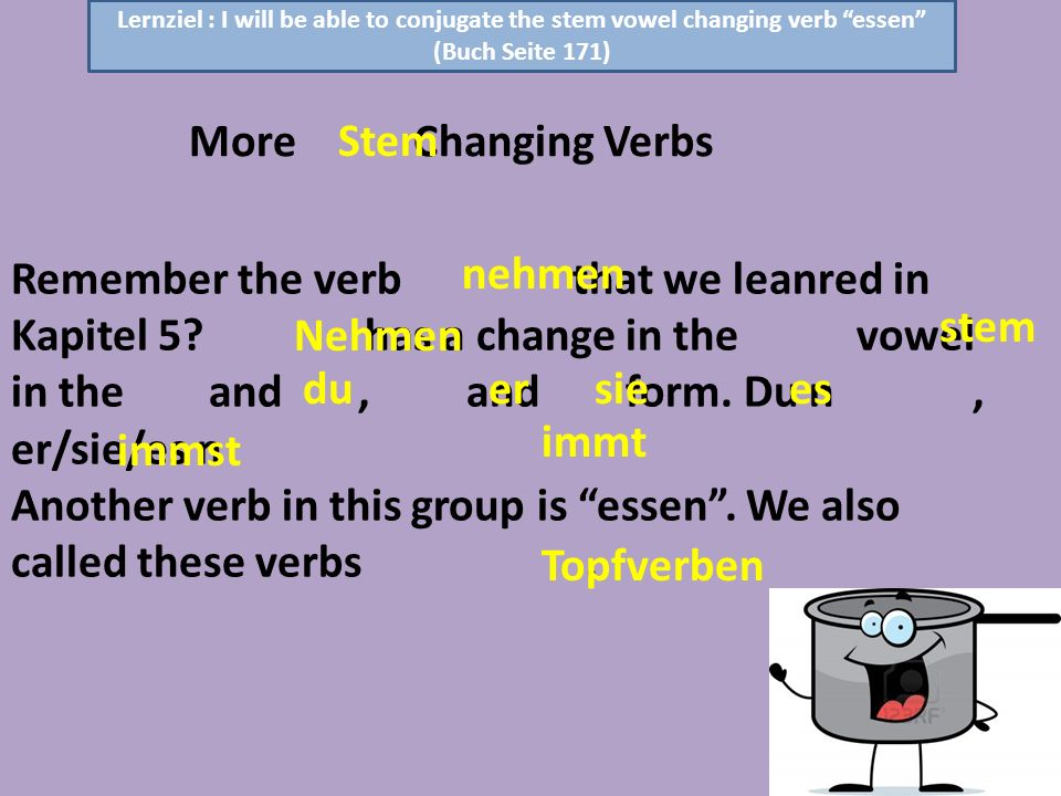 Another verb in this group is essen . We also called these verbs .