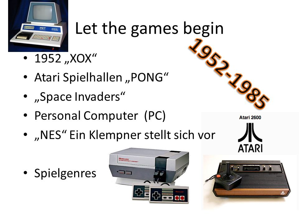 "1952-1985 Let the games begin 1952 ""XOX Atari Spielhallen ""PONG"