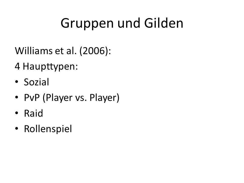 Gruppen und Gilden Williams et al. (2006): 4 Haupttypen: Sozial
