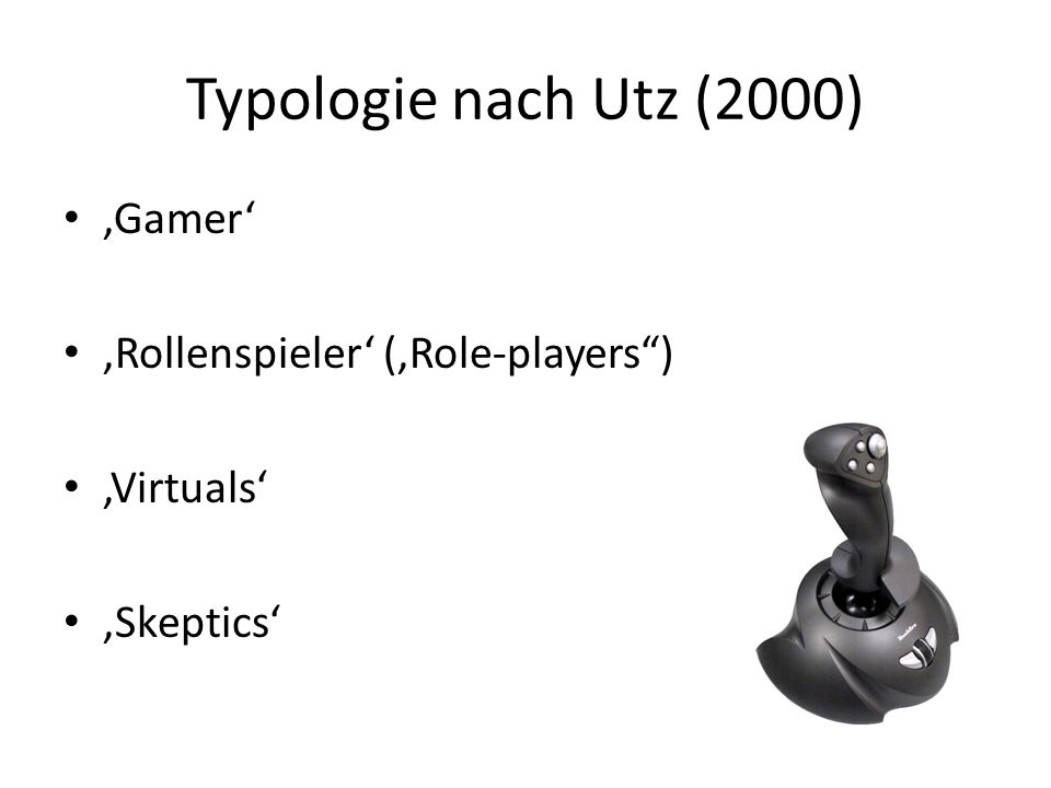 Typologie nach Utz (2000) 'Gamer' 'Rollenspieler' ('Role-players )