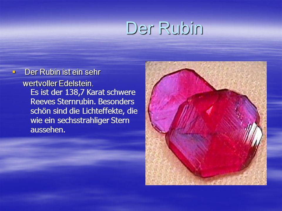 Der Rubin Der Rubin ist ein sehr wertvoller Edelstein.