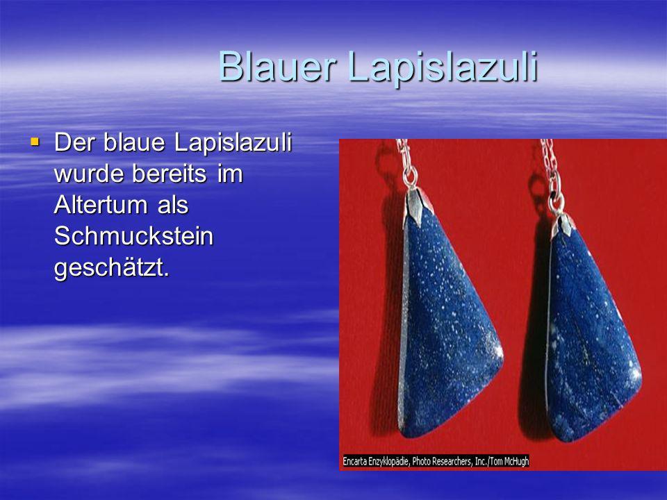 Blauer Lapislazuli Der blaue Lapislazuli wurde bereits im Altertum als Schmuckstein geschätzt.