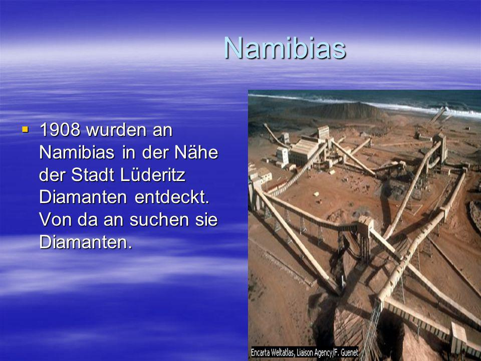 Namibias 1908 wurden an Namibias in der Nähe der Stadt Lüderitz Diamanten entdeckt.