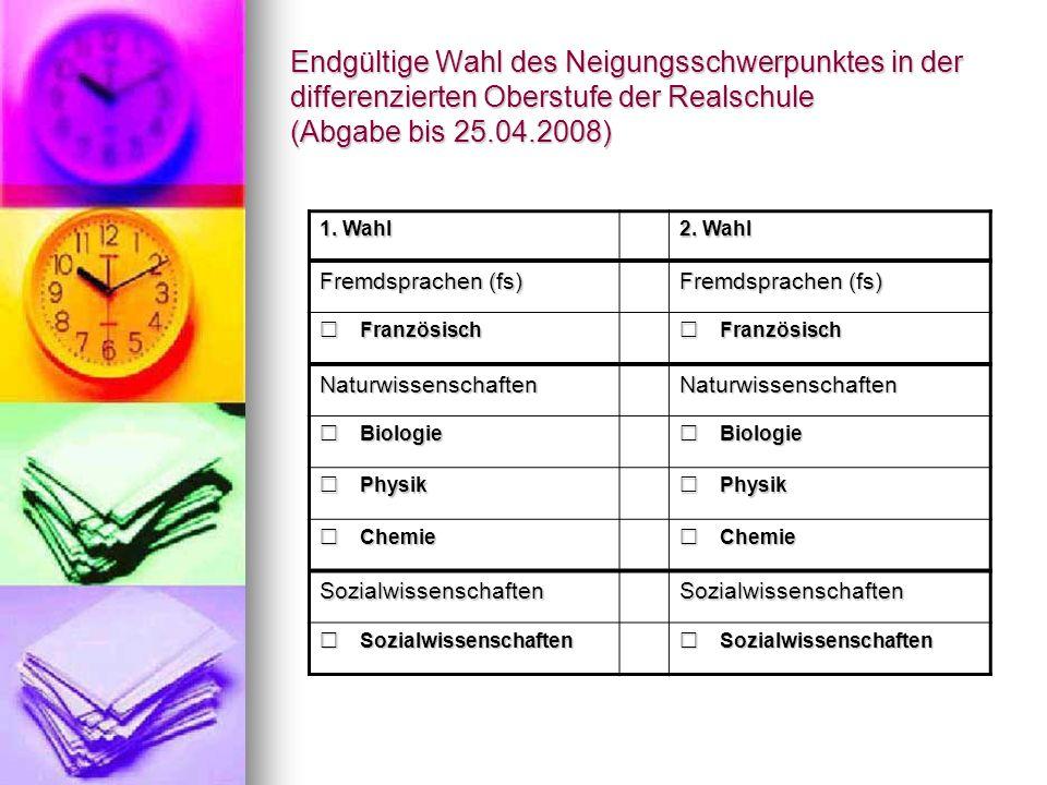 Endgültige Wahl des Neigungsschwerpunktes in der differenzierten Oberstufe der Realschule (Abgabe bis 25.04.2008)