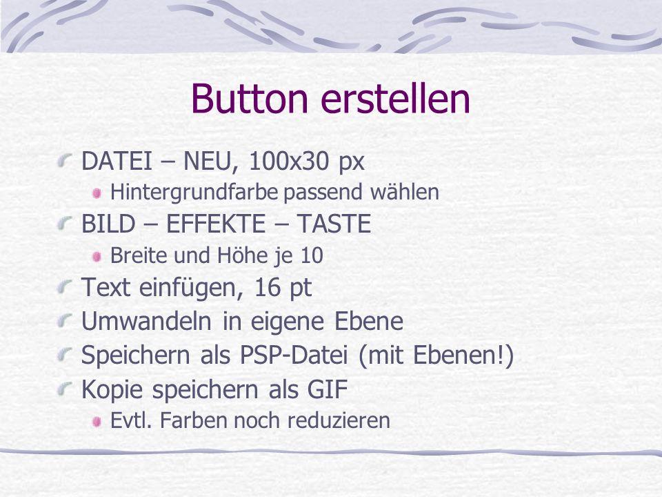 Button erstellen DATEI – NEU, 100x30 px BILD – EFFEKTE – TASTE