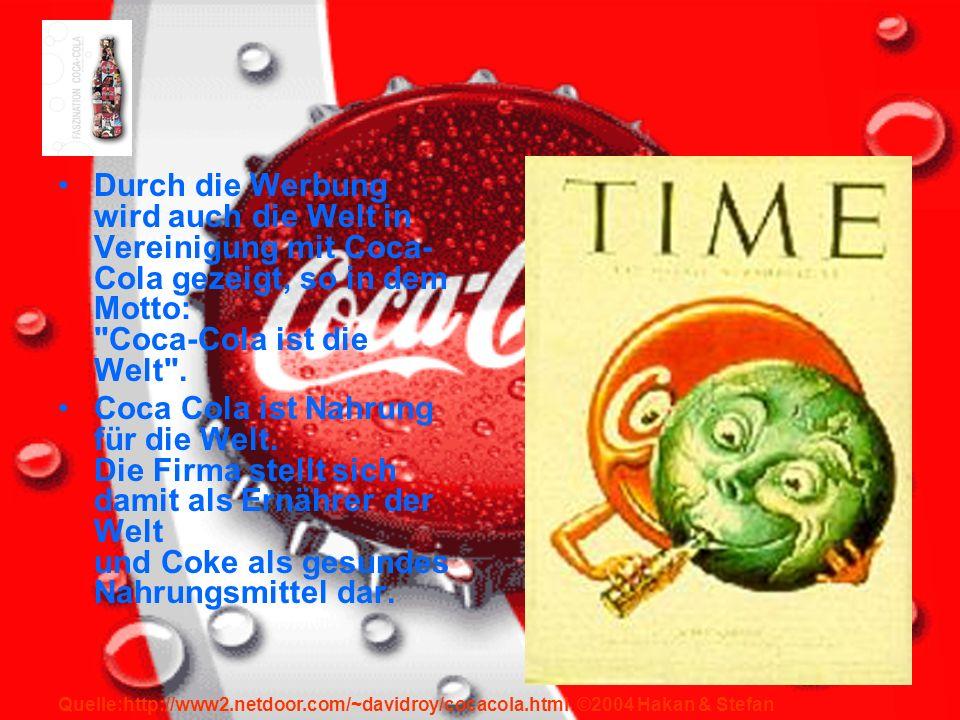 Durch die Werbung wird auch die Welt in Vereinigung mit Coca-Cola gezeigt, so in dem Motto: Coca-Cola ist die Welt .