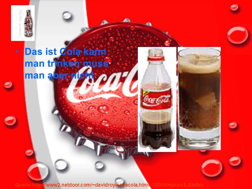 Das ist Cola kann man trinken muss man aber nicht
