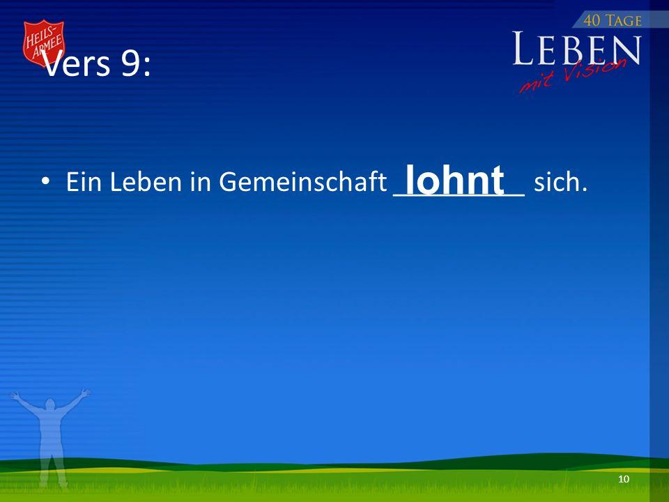 Vers 9: Ein Leben in Gemeinschaft _________ sich. lohnt