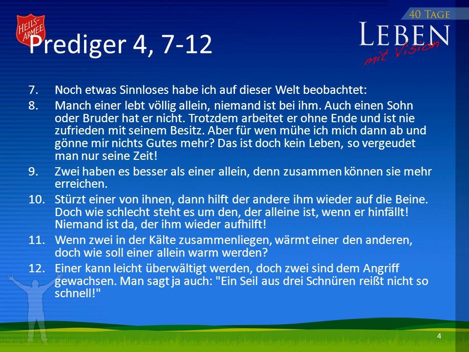 Prediger 4, 7-12 Noch etwas Sinnloses habe ich auf dieser Welt beobachtet: