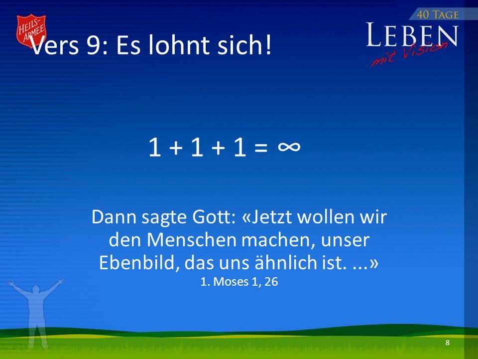 Vers 9: Es lohnt sich! 1 + 1 + 1 = ∞