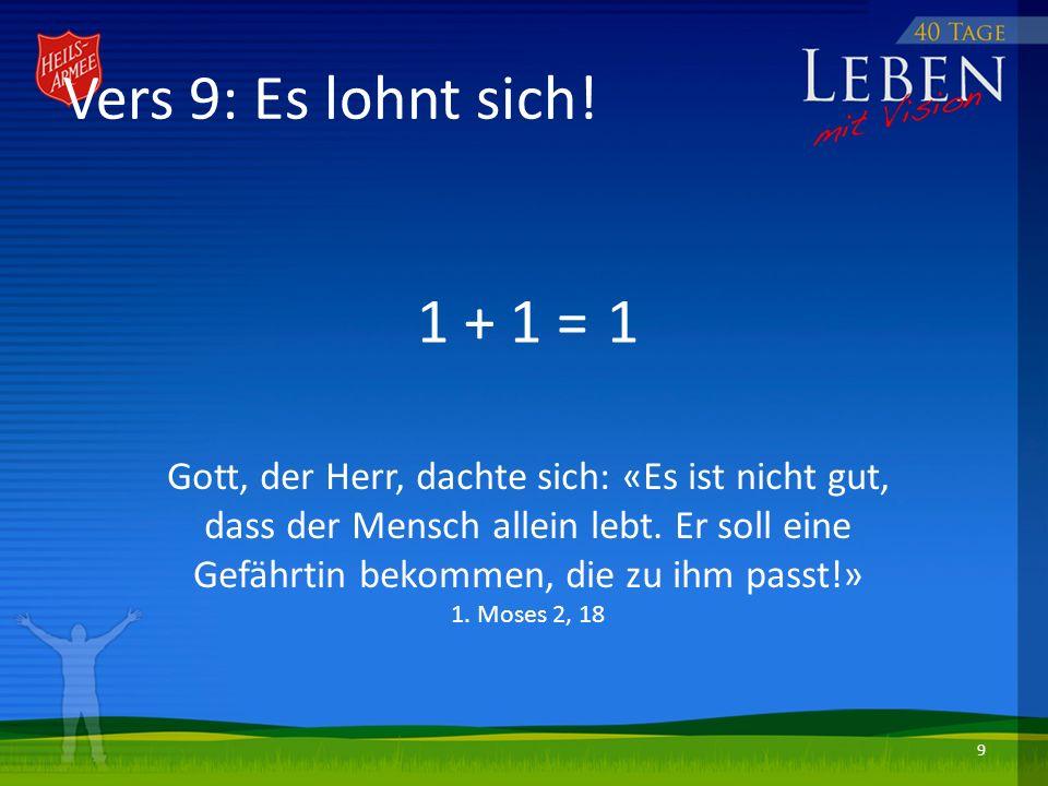 Vers 9: Es lohnt sich! 1 + 1 = 1.