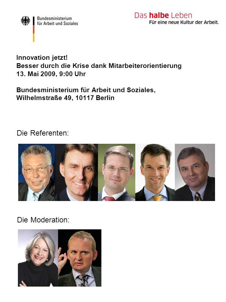 Innovation jetzt! Besser durch die Krise dank Mitarbeiterorientierung 13. Mai 2009, 9:00 Uhr Bundesministerium für Arbeit und Soziales, Wilhelmstraße 49, 10117 Berlin
