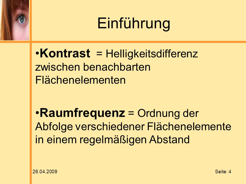 Einführung Kontrast = Helligkeitsdifferenz zwischen benachbarten Flächenelementen.