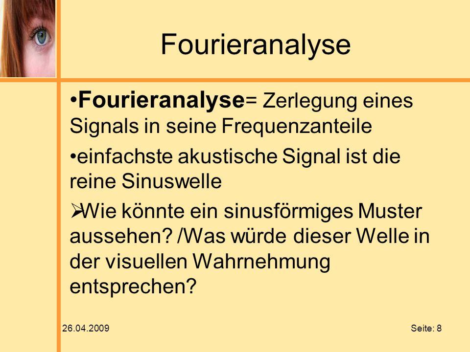 Fourieranalyse Fourieranalyse= Zerlegung eines Signals in seine Frequenzanteile. einfachste akustische Signal ist die reine Sinuswelle.