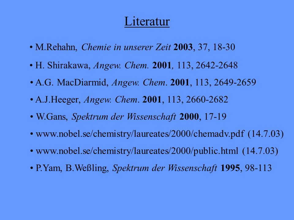 Literatur • M.Rehahn, Chemie in unserer Zeit 2003, 37, 18-30