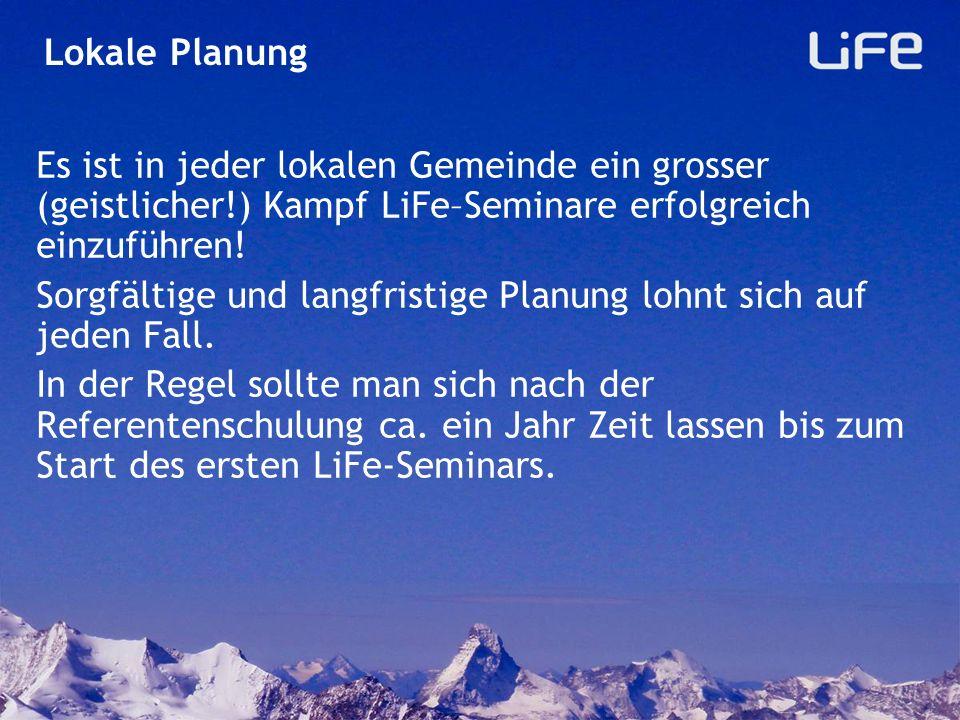 Lokale Planung Es ist in jeder lokalen Gemeinde ein grosser (geistlicher!) Kampf LiFe–Seminare erfolgreich einzuführen!