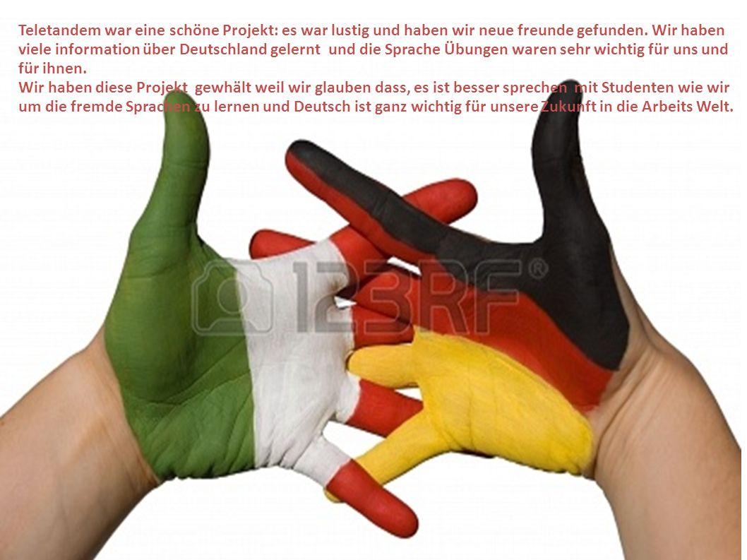 Teletandem war eine schöne Projekt: es war lustig und haben wir neue freunde gefunden. Wir haben viele information über Deutschland gelernt und die Sprache Übungen waren sehr wichtig für uns und für ihnen.
