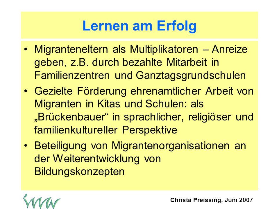 Lernen am Erfolg Migranteneltern als Multiplikatoren – Anreize geben, z.B. durch bezahlte Mitarbeit in Familienzentren und Ganztagsgrundschulen.