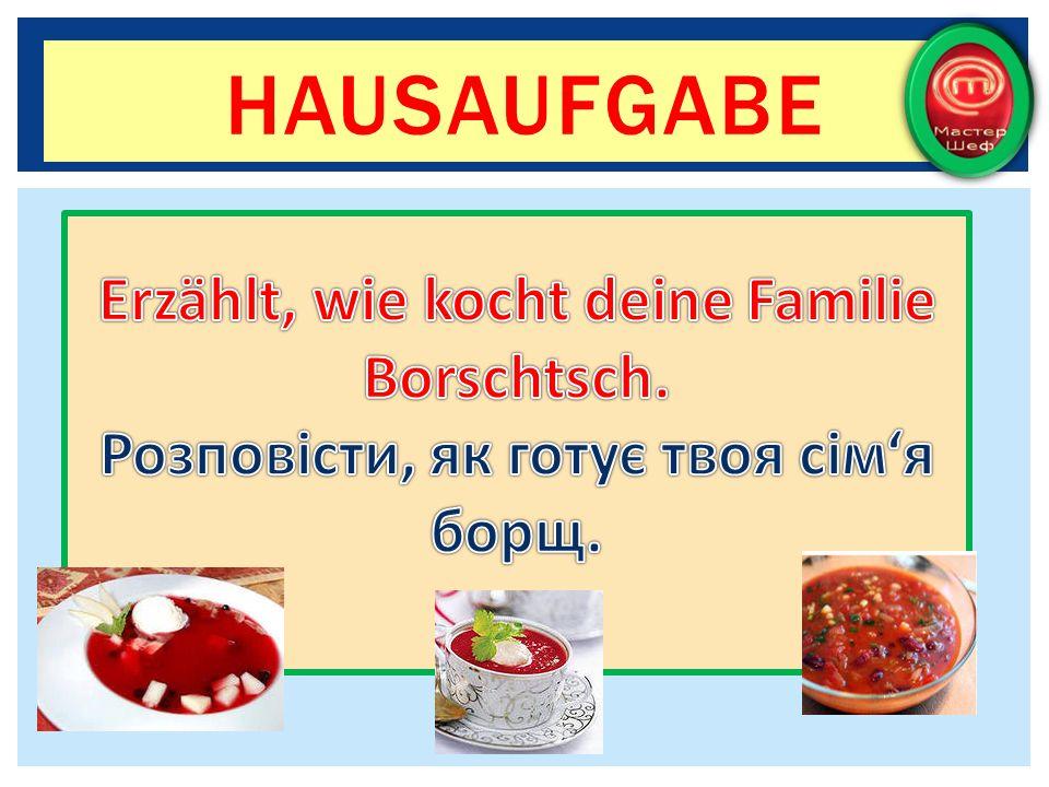 Hausaufgabe Erzählt, wie kocht deine Familie Borschtsch.