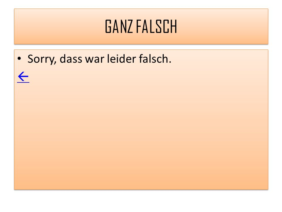 GANZ FALSCH Sorry, dass war leider falsch. 