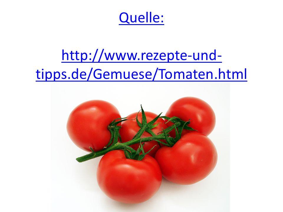 Quelle: http://www.rezepte-und-tipps.de/Gemuese/Tomaten.html